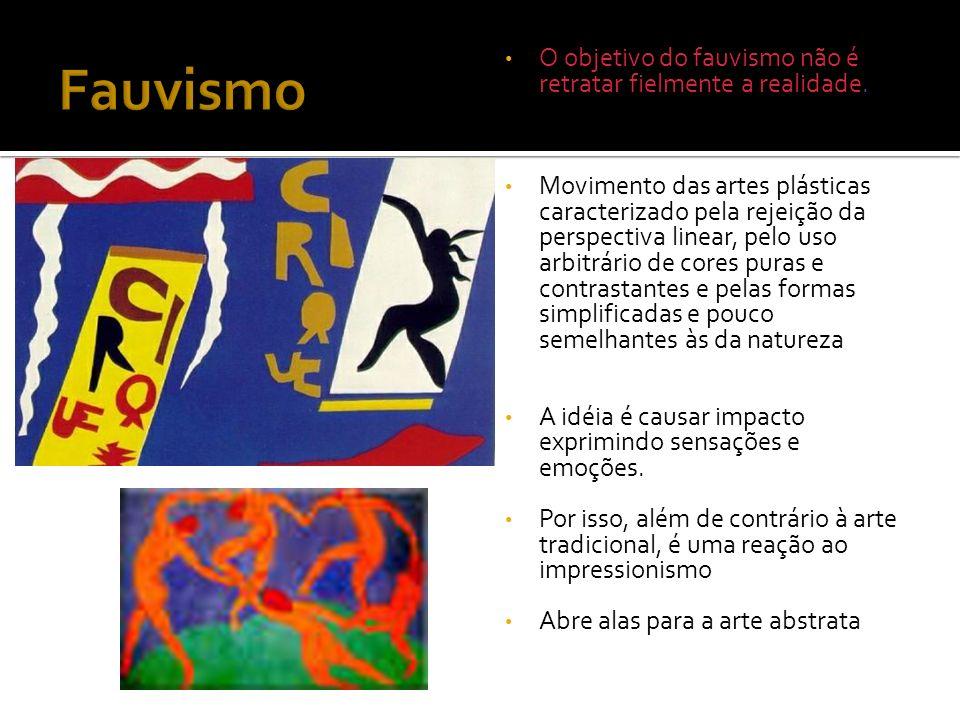 Fauvismo O objetivo do fauvismo não é retratar fielmente a realidade.