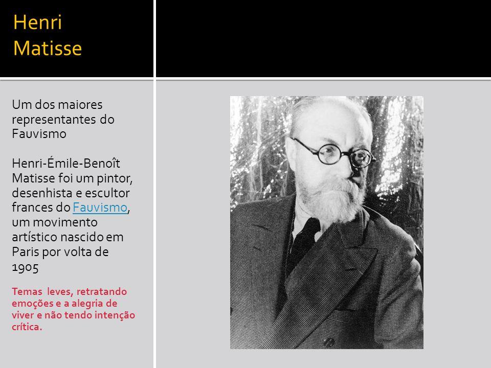 Henri Matisse Um dos maiores representantes do Fauvismo