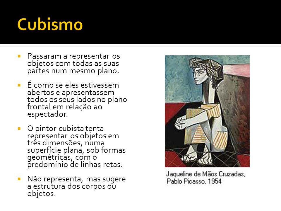 Cubismo Passaram a representar os objetos com todas as suas partes num mesmo plano.