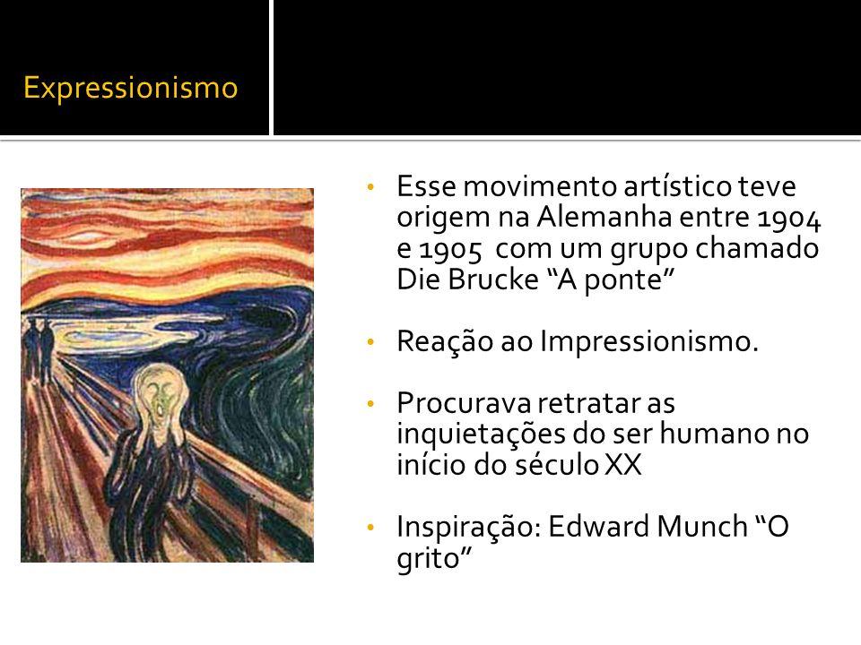 Expressionismo Esse movimento artístico teve origem na Alemanha entre 1904 e 1905 com um grupo chamado Die Brucke A ponte