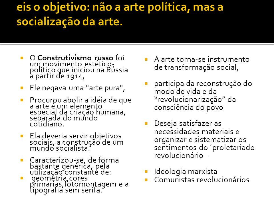 eis o objetivo: não a arte política, mas a socialização da arte.