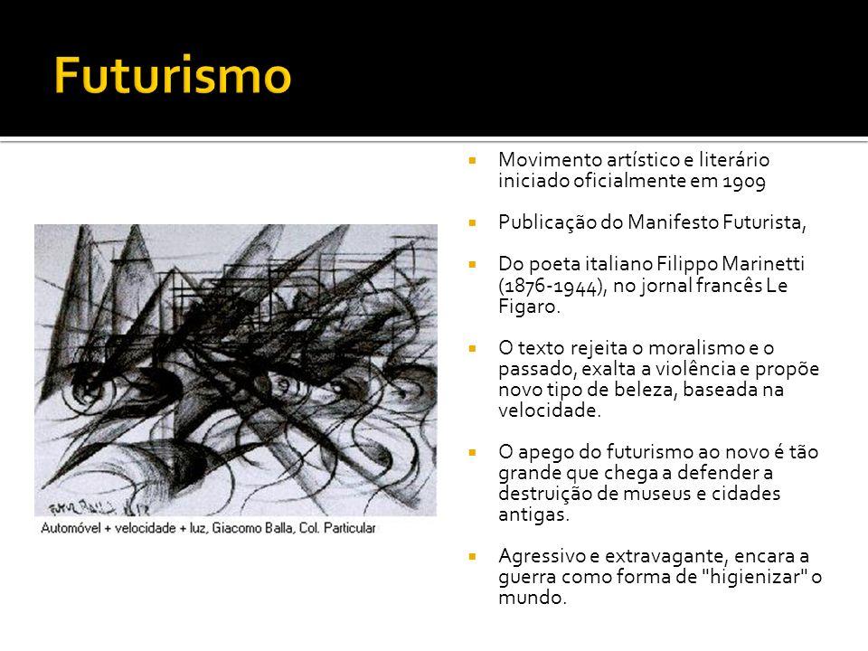 Futurismo Movimento artístico e literário iniciado oficialmente em 1909. Publicação do Manifesto Futurista,