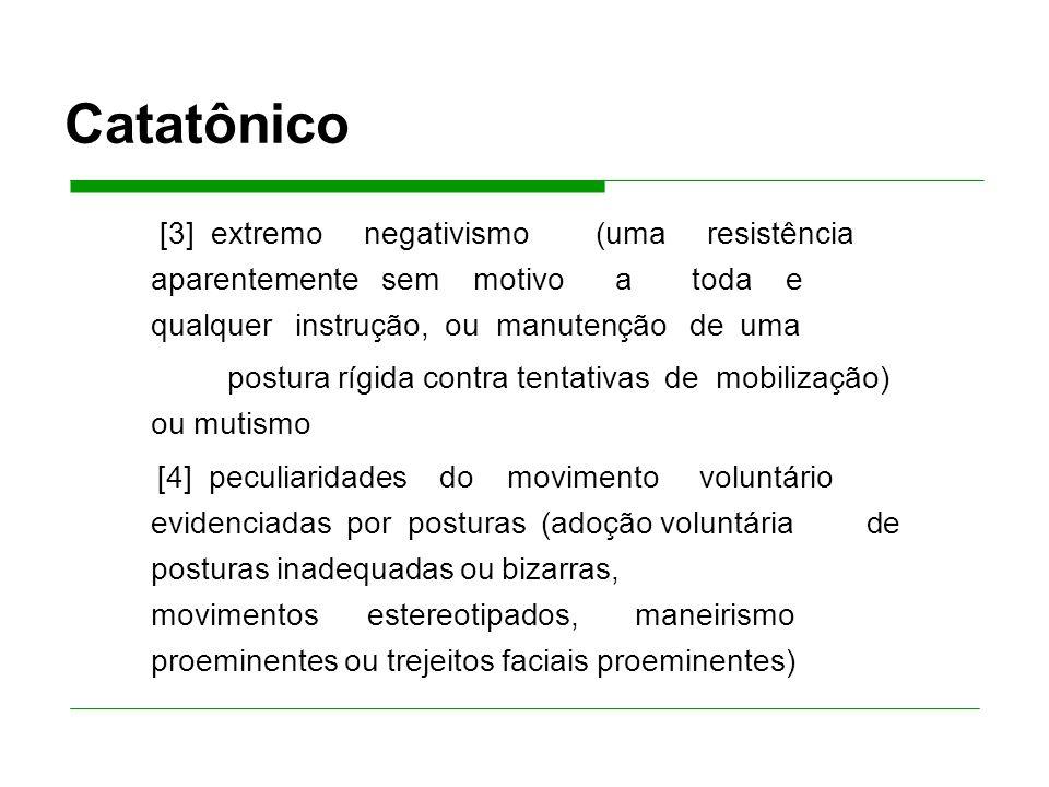 Catatônico postura rígida contra tentativas de mobilização) ou mutismo