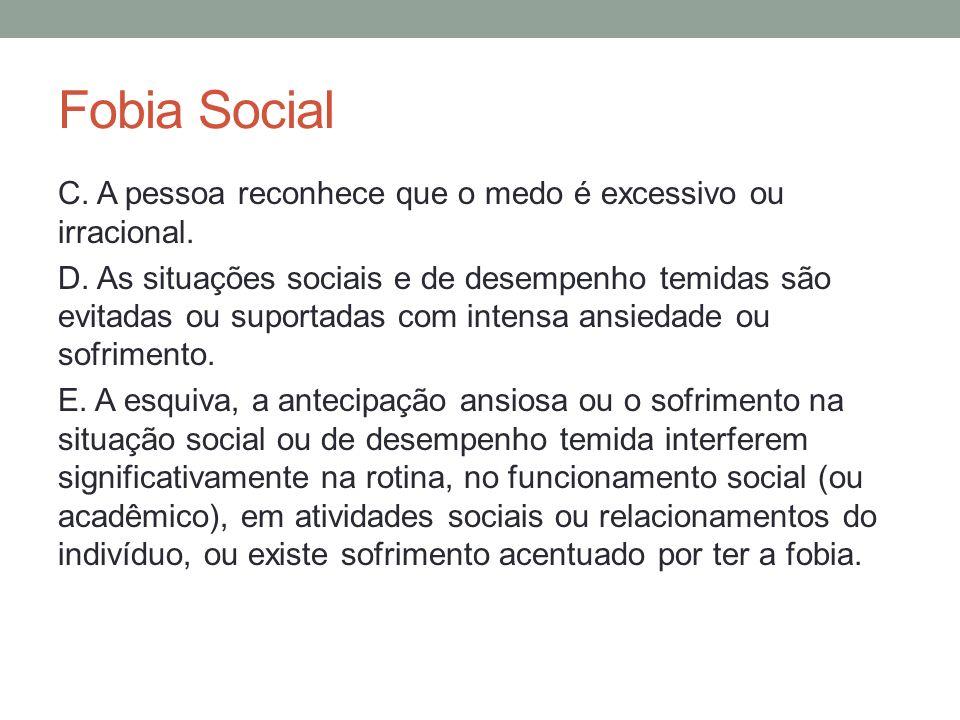 Fobia Social C. A pessoa reconhece que o medo é excessivo ou irracional.