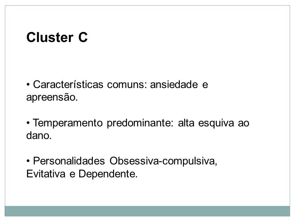 Cluster C Características comuns: ansiedade e apreensão.
