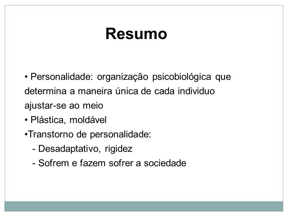 Resumo Personalidade: organização psicobiológica que determina a maneira única de cada individuo ajustar-se ao meio.