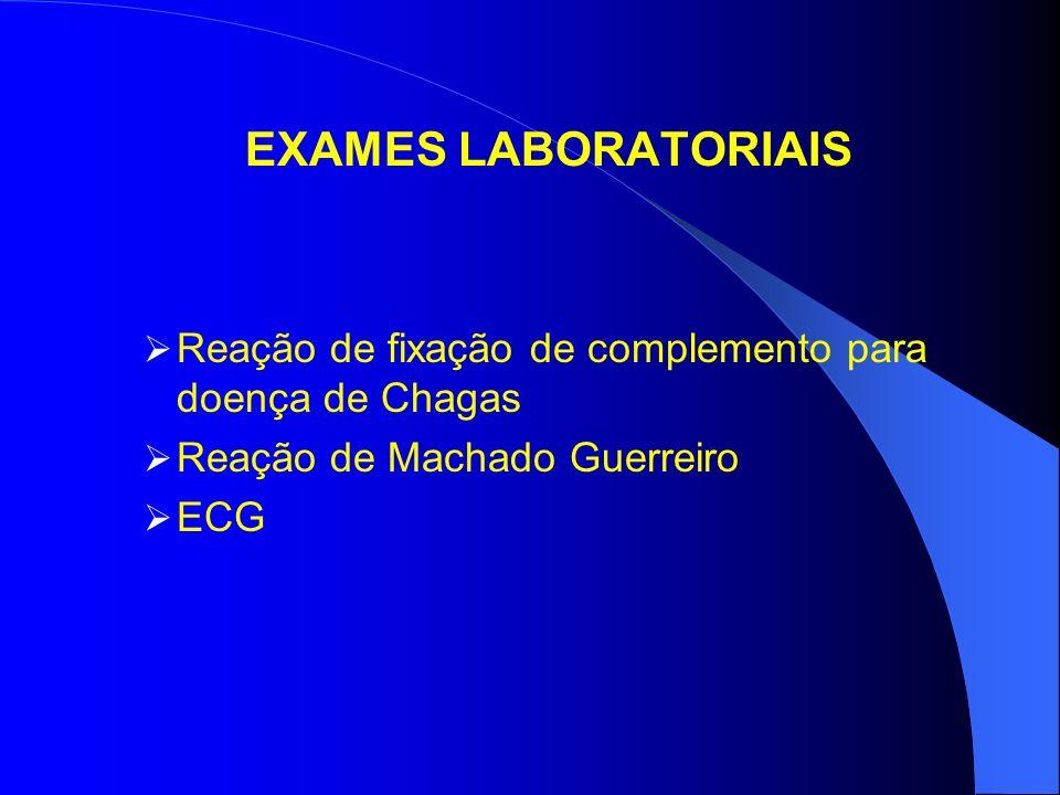 EXAMES LABORATORIAIS Reação de fixação de complemento para doença de Chagas. Reação de Machado Guerreiro.