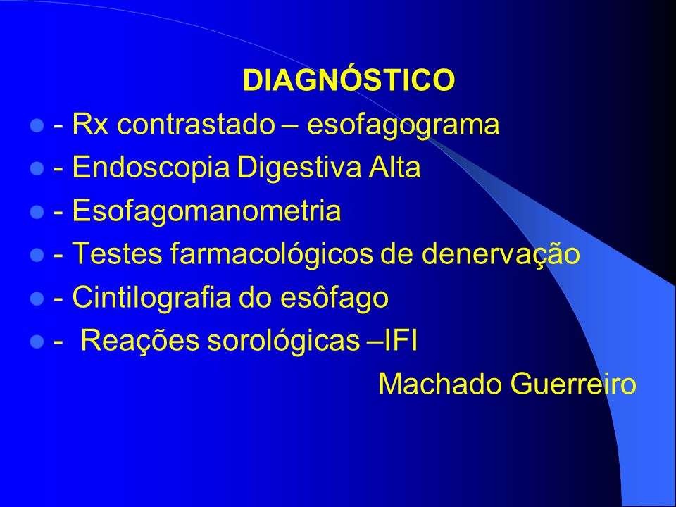 DIAGNÓSTICO - Rx contrastado – esofagograma. - Endoscopia Digestiva Alta. - Esofagomanometria. - Testes farmacológicos de denervação.