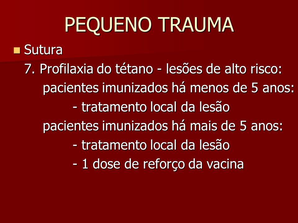 PEQUENO TRAUMA Sutura 7. Profilaxia do tétano - lesões de alto risco: