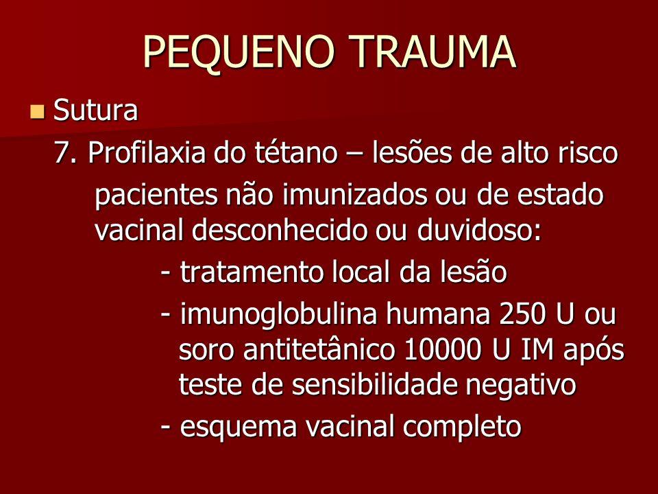 PEQUENO TRAUMA Sutura 7. Profilaxia do tétano – lesões de alto risco