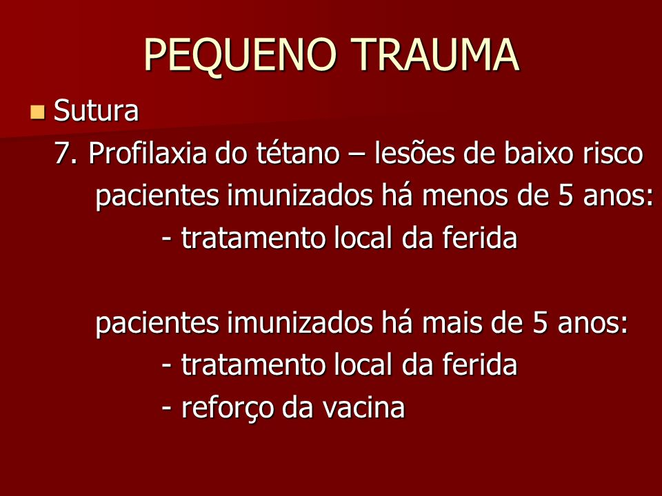 PEQUENO TRAUMA Sutura 7. Profilaxia do tétano – lesões de baixo risco