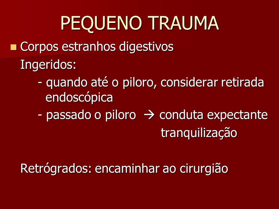 PEQUENO TRAUMA Corpos estranhos digestivos Ingeridos: