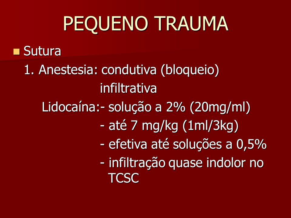 PEQUENO TRAUMA Sutura 1. Anestesia: condutiva (bloqueio) infiltrativa