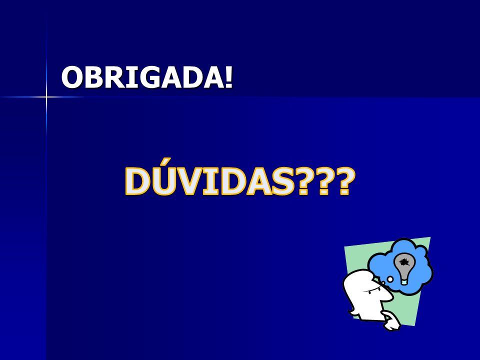 OBRIGADA! DÚVIDAS