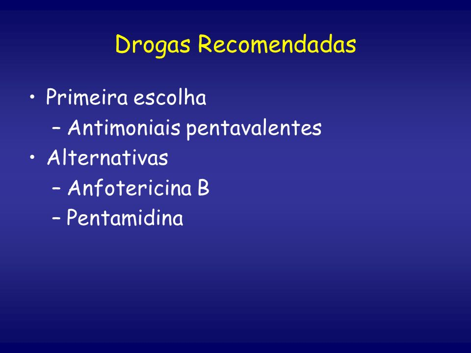Drogas Recomendadas Primeira escolha Antimoniais pentavalentes