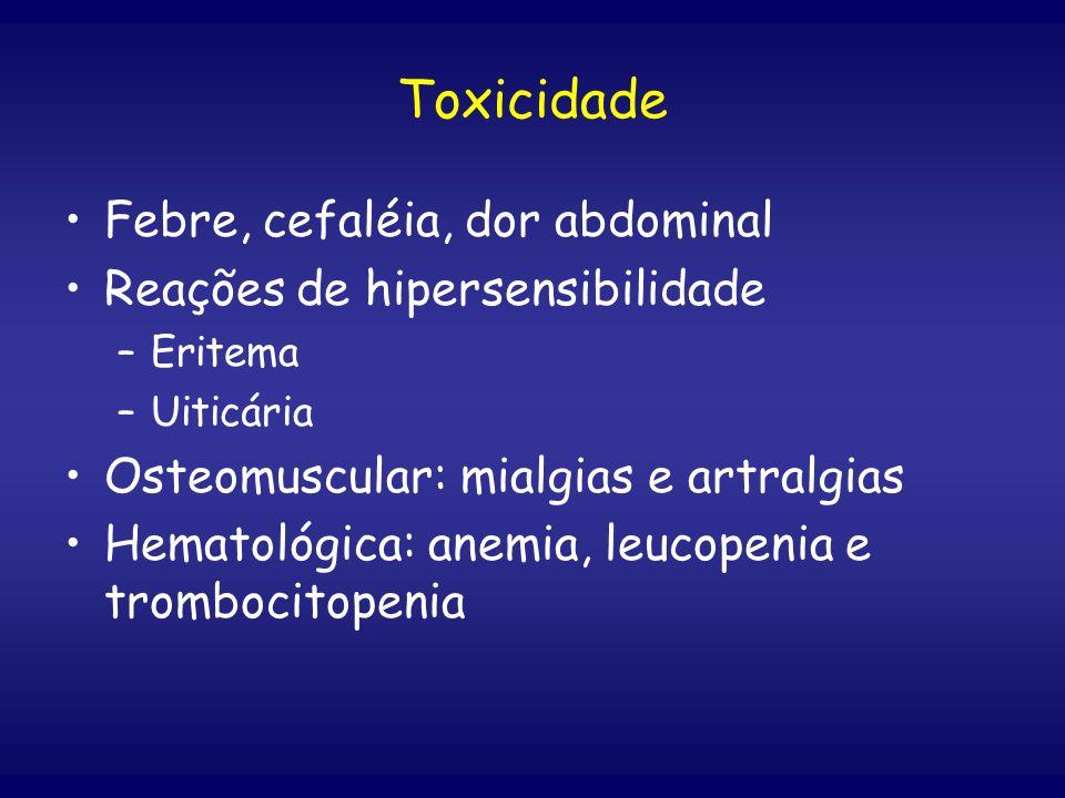 Toxicidade Febre, cefaléia, dor abdominal