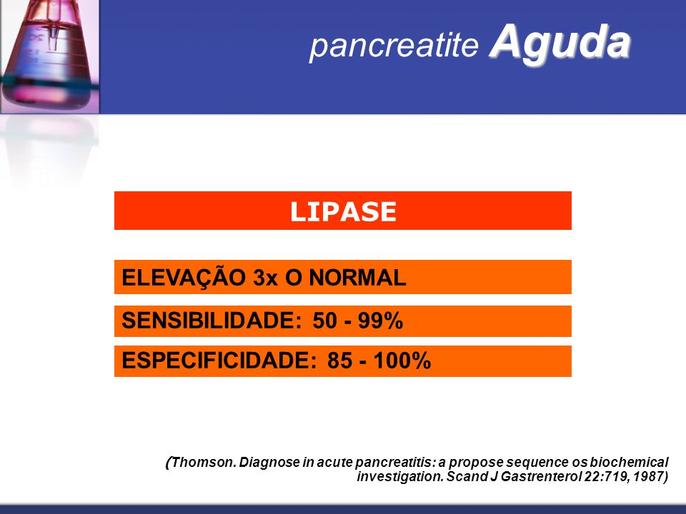 pancreatite Aguda LIPASE ELEVAÇÃO 3x O NORMAL SENSIBILIDADE: 50 - 99%