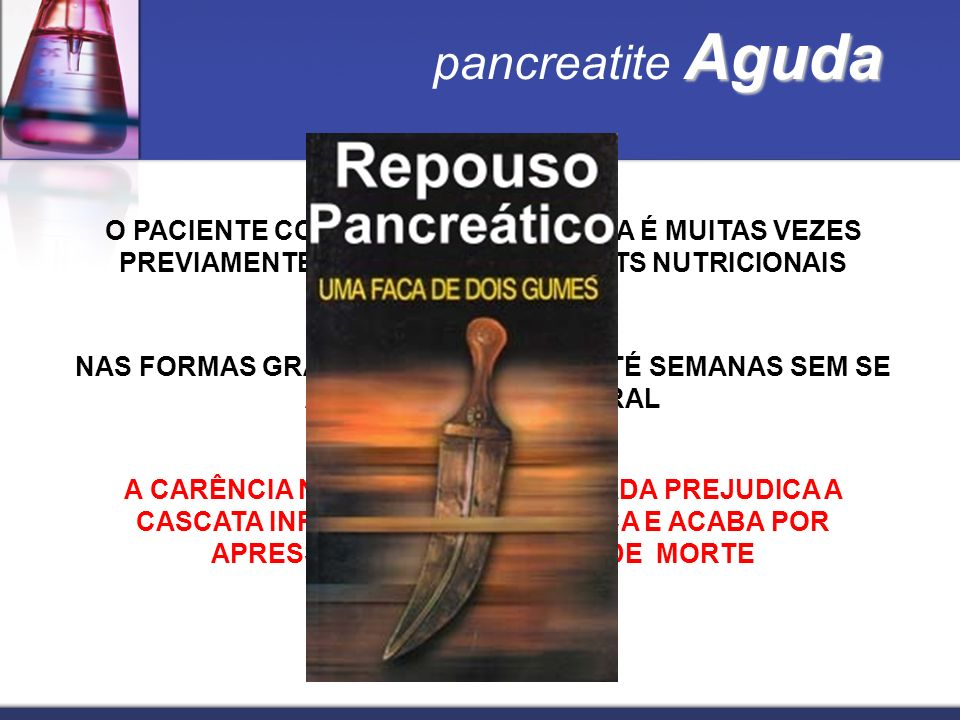pancreatite Aguda O PACIENTE COM PANCREATITE AGUDA É MUITAS VEZES PREVIAMENTE PORTADOR DE DÉFICITS NUTRICIONAIS (ALCOOL)