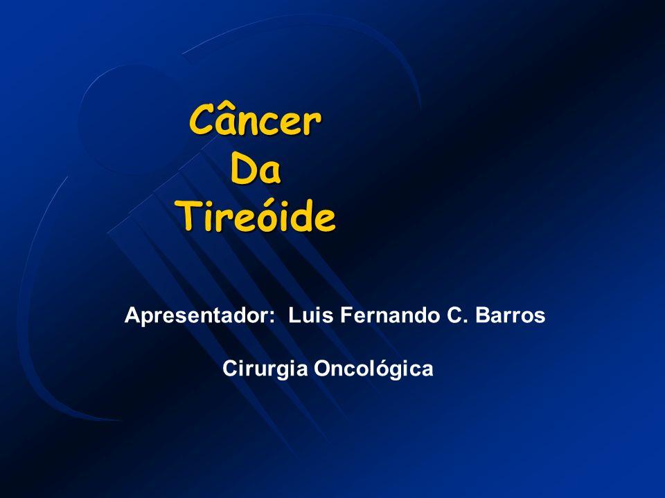 Câncer Da Tireóide Apresentador: Luis Fernando C. Barros