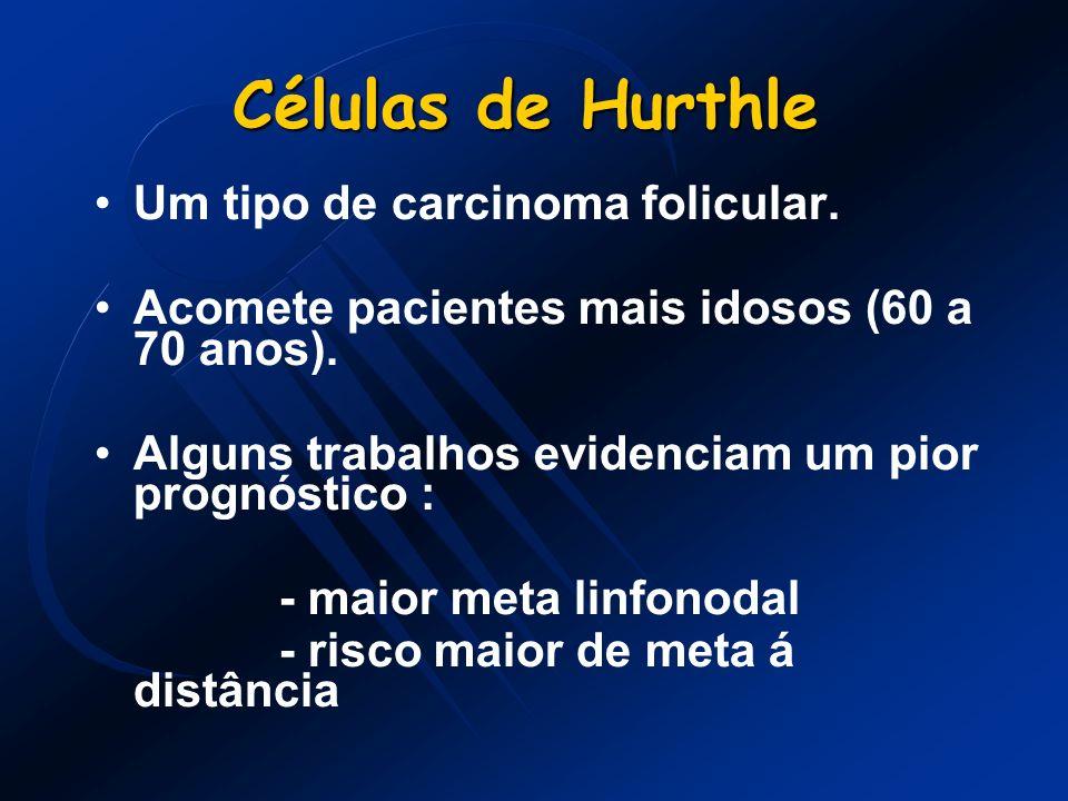 Células de Hurthle Um tipo de carcinoma folicular.