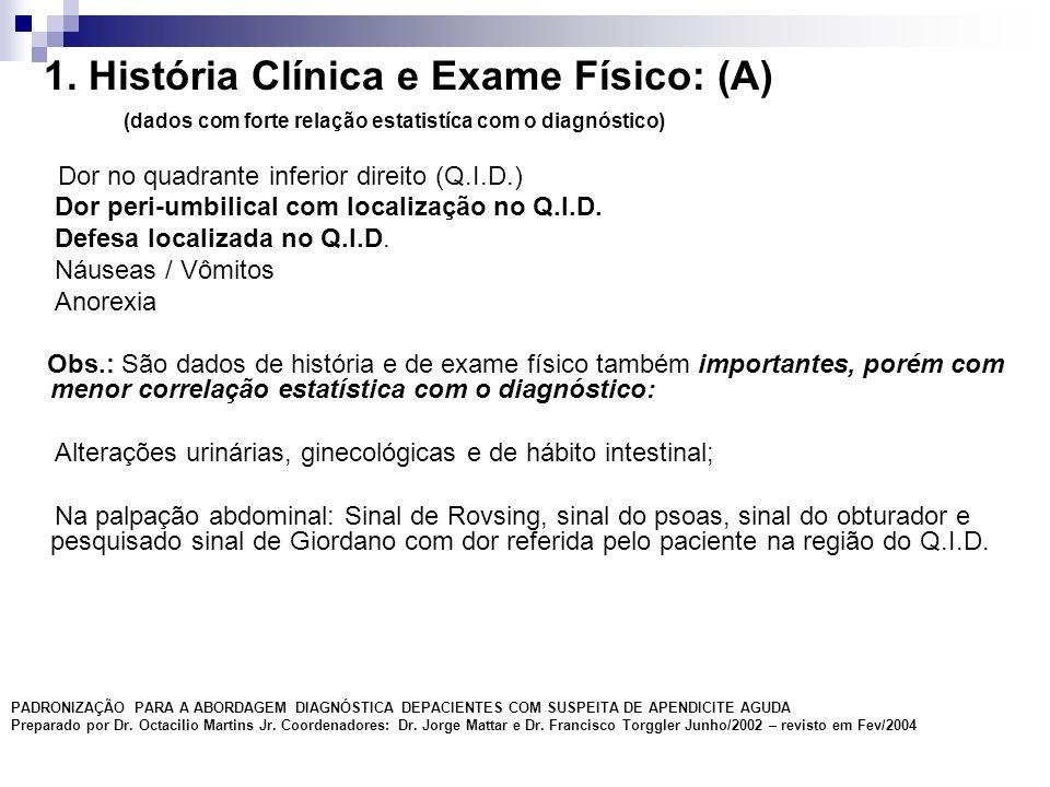 1. História Clínica e Exame Físico: (A)