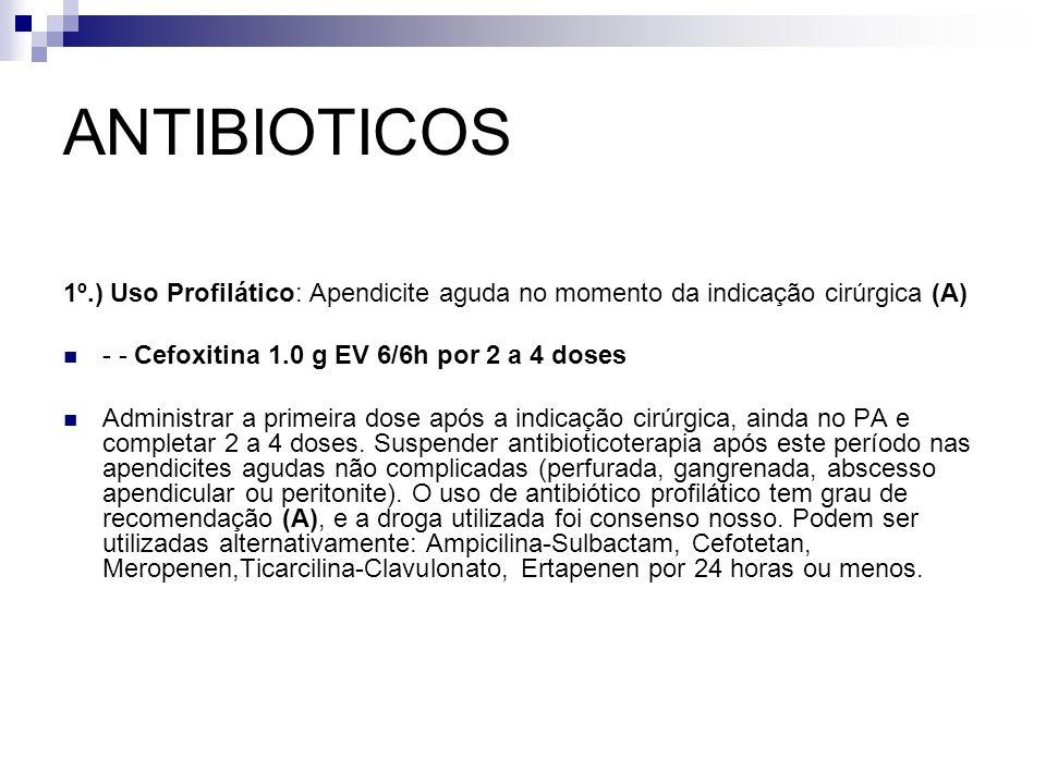 ANTIBIOTICOS1º.) Uso Profilático: Apendicite aguda no momento da indicação cirúrgica (A) - - Cefoxitina 1.0 g EV 6/6h por 2 a 4 doses.