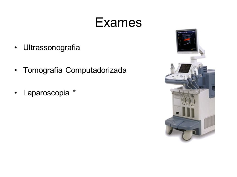 Exames Ultrassonografia Tomografia Computadorizada Laparoscopia *
