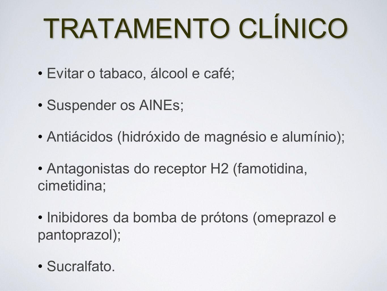 TRATAMENTO CLÍNICO Evitar o tabaco, álcool e café; Suspender os AINEs;