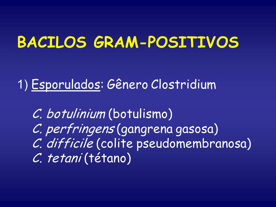 BACILOS GRAM-POSITIVOS 1) Esporulados: Gênero Clostridium C
