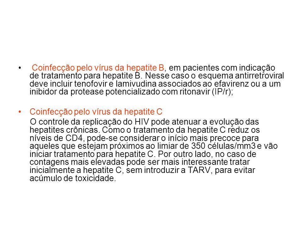 Coinfecção pelo vírus da hepatite B, em pacientes com indicação de tratamento para hepatite B. Nesse caso o esquema antirretroviral deve incluir tenofovir e lamivudina associados ao efavirenz ou a um inibidor da protease potencializado com ritonavir (IP/r);