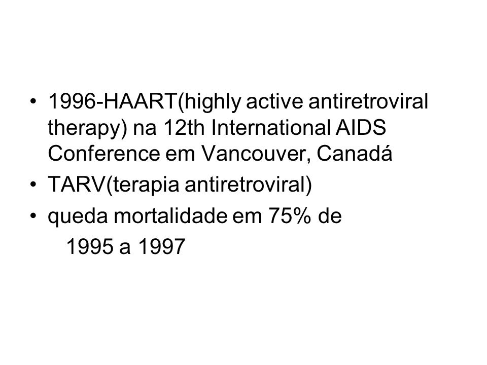 1996-HAART(highly active antiretroviral therapy) na 12th International AIDS Conference em Vancouver, Canadá