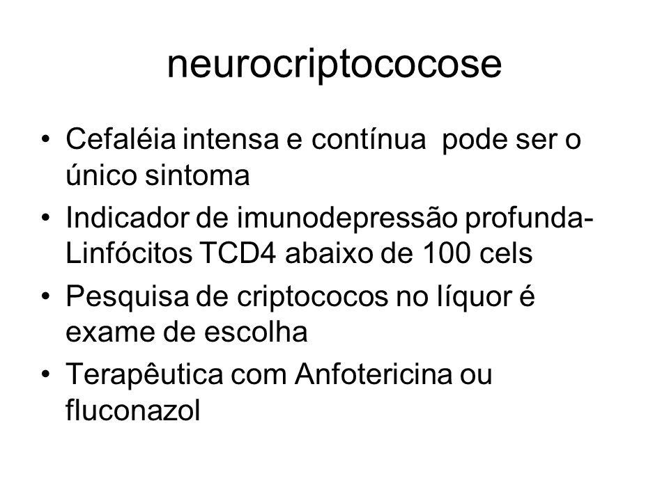neurocriptococose Cefaléia intensa e contínua pode ser o único sintoma