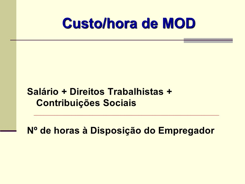 Custo/hora de MOD Salário + Direitos Trabalhistas + Contribuições Sociais.