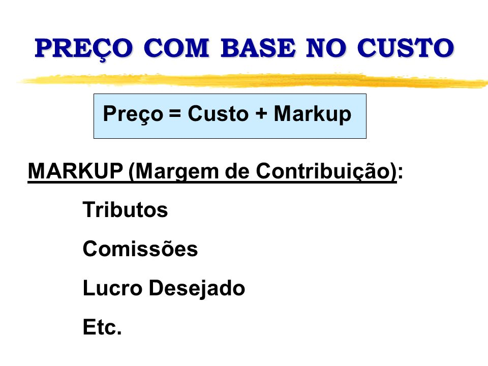 PREÇO COM BASE NO CUSTO Preço = Custo + Markup