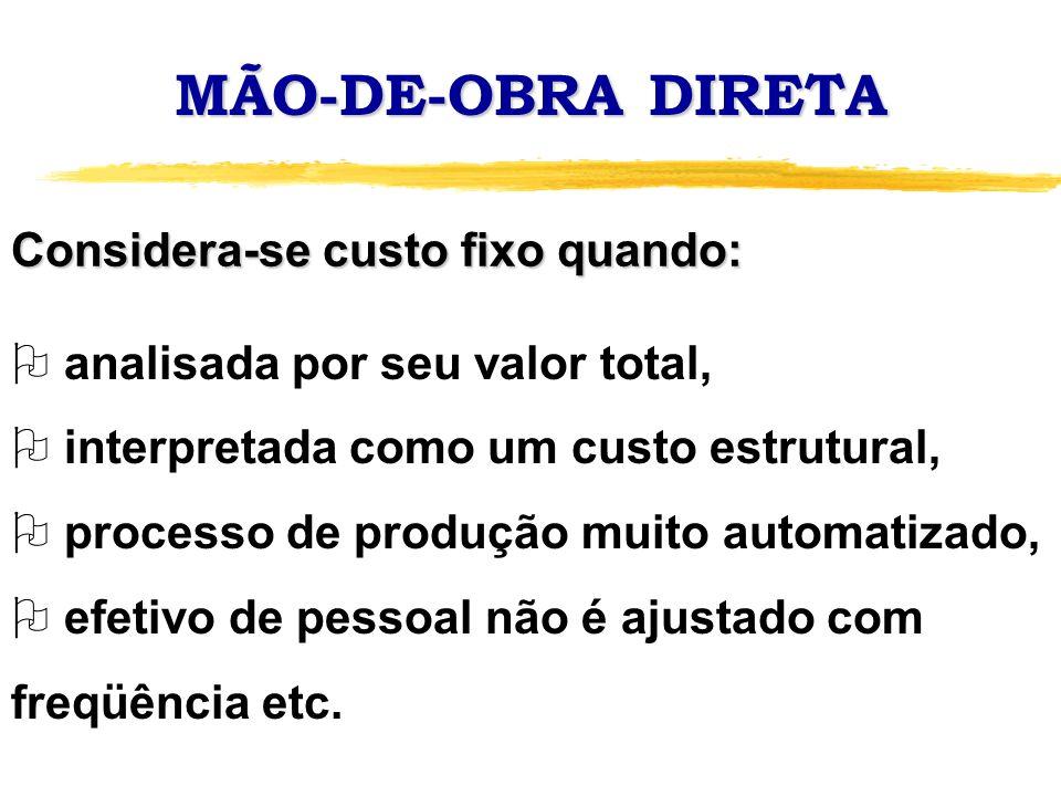 MÃO-DE-OBRA DIRETA Considera-se custo fixo quando: