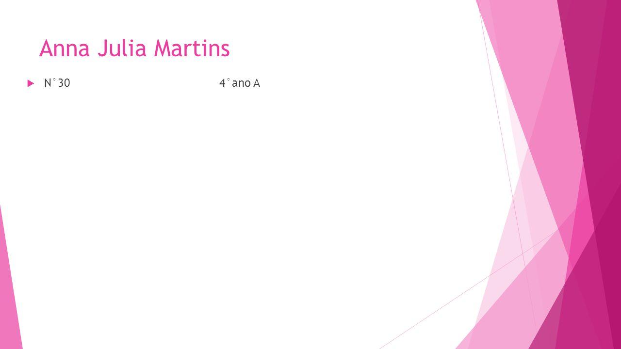 Anna Julia Martins N°30 4°ano A