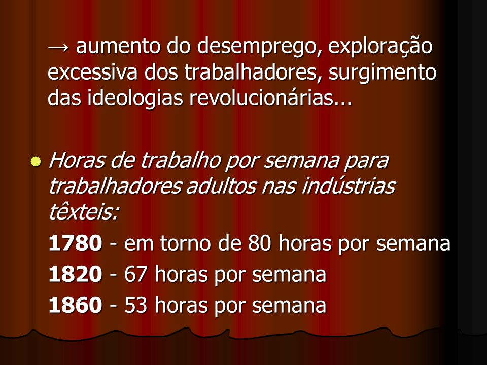 → aumento do desemprego, exploração excessiva dos trabalhadores, surgimento das ideologias revolucionárias...