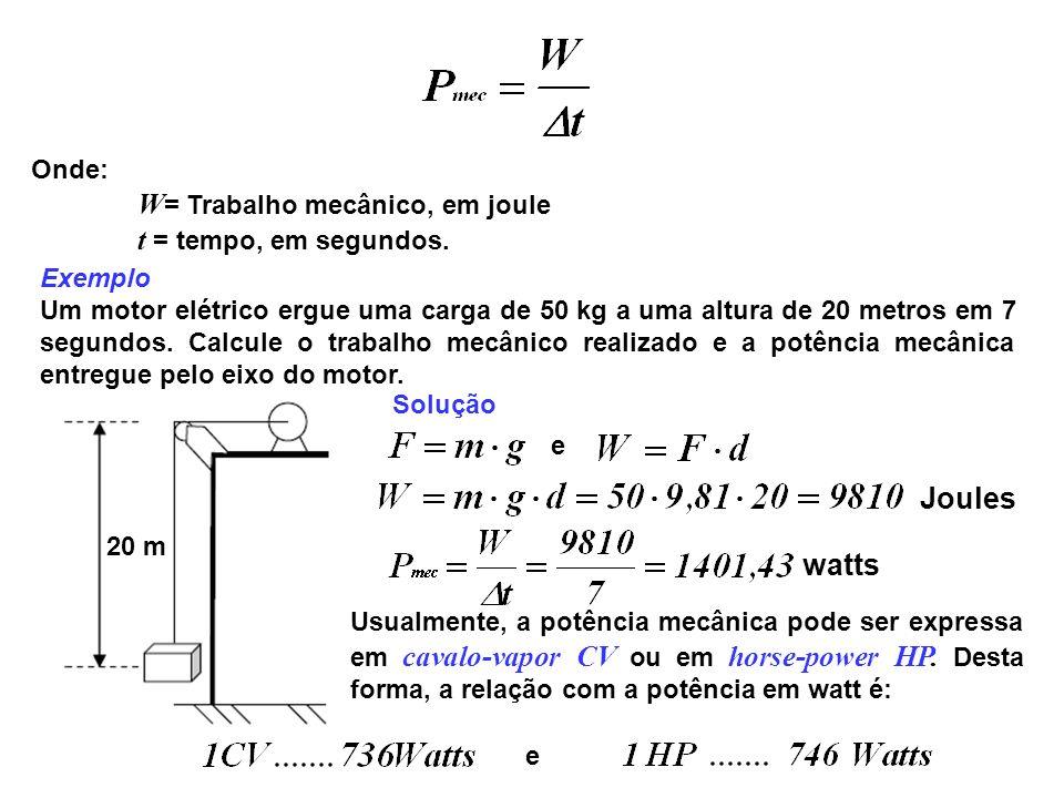 Joules watts Onde: W= Trabalho mecânico, em joule