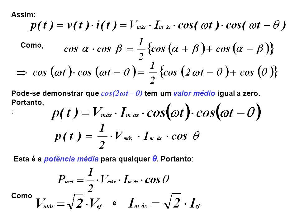 Assim: Como, Pode-se demonstrar que cos(2ωt – θ) tem um valor médio igual a zero. Portanto, : Esta é a potência média para qualquer θ. Portanto: