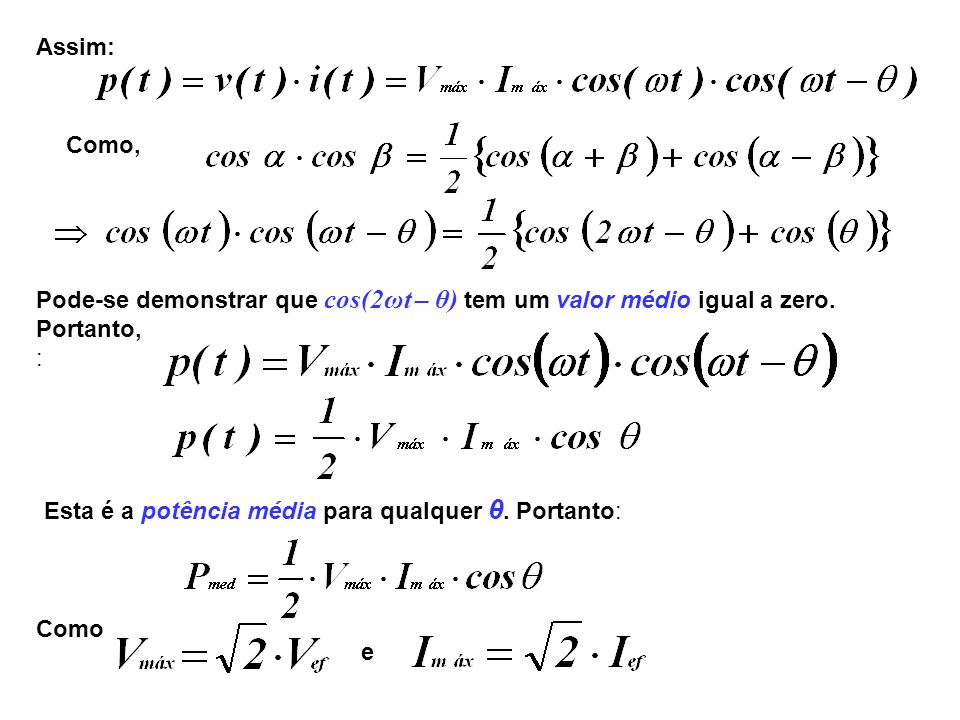 Assim:Como, Pode-se demonstrar que cos(2ωt – θ) tem um valor médio igual a zero. Portanto, : Esta é a potência média para qualquer θ. Portanto: