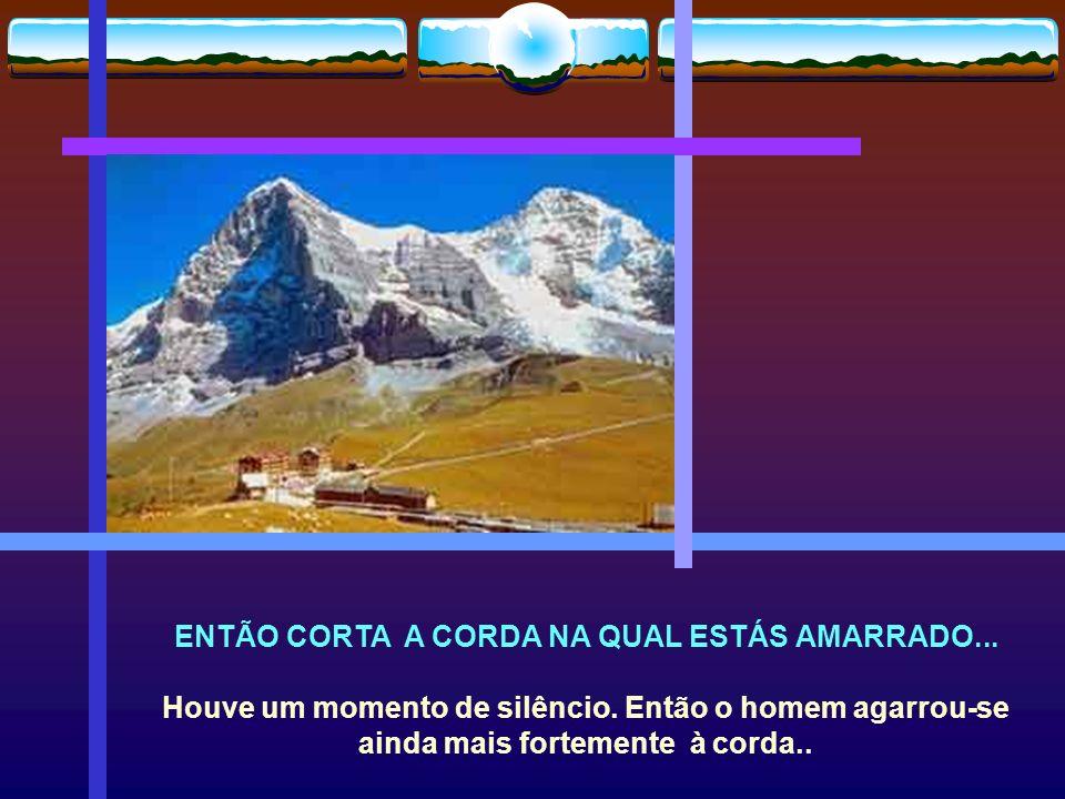 ENTÃO CORTA A CORDA NA QUAL ESTÁS AMARRADO...