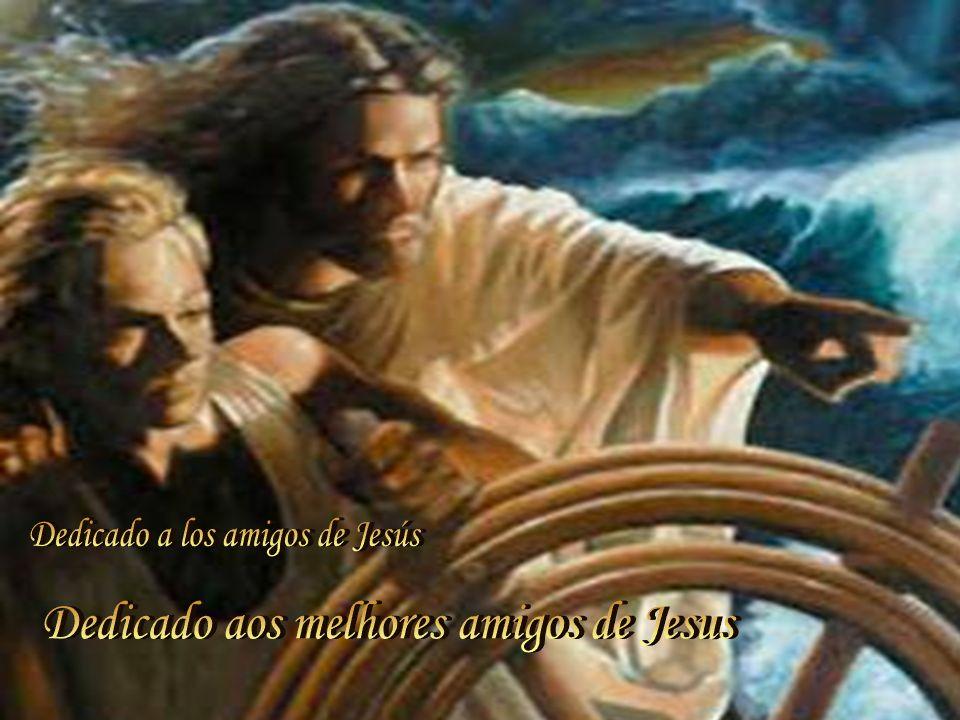 Dedicado aos melhores amigos de Jesus