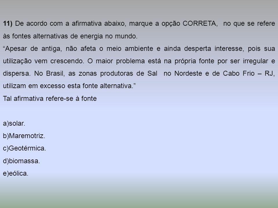 11) De acordo com a afirmativa abaixo, marque a opção CORRETA, no que se refere às fontes alternativas de energia no mundo.