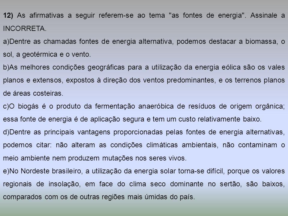 12) As afirmativas a seguir referem-se ao tema as fontes de energia