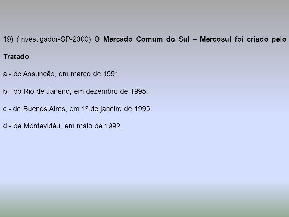 19) (Investigador-SP-2000) O Mercado Comum do Sul – Mercosul foi criado pelo Tratado