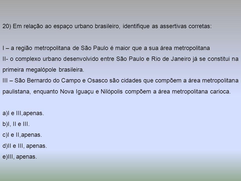 20) Em relação ao espaço urbano brasileiro, identifique as assertivas corretas: