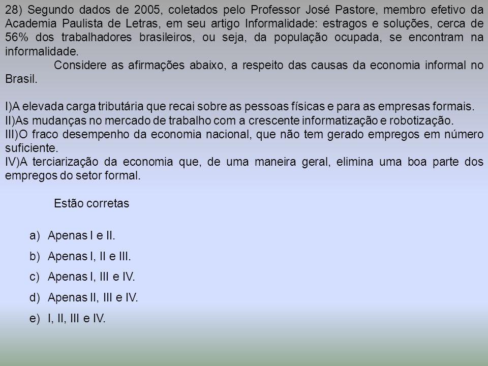 28) Segundo dados de 2005, coletados pelo Professor José Pastore, membro efetivo da Academia Paulista de Letras, em seu artigo Informalidade: estragos e soluções, cerca de 56% dos trabalhadores brasileiros, ou seja, da população ocupada, se encontram na informalidade.