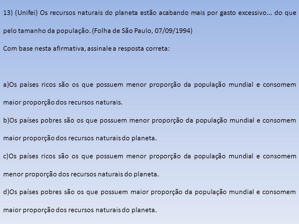 13) (Unifei) Os recursos naturais do planeta estão acabando mais por gasto excessivo... do que pelo tamanho da população. (Folha de São Paulo, 07/09/1994)