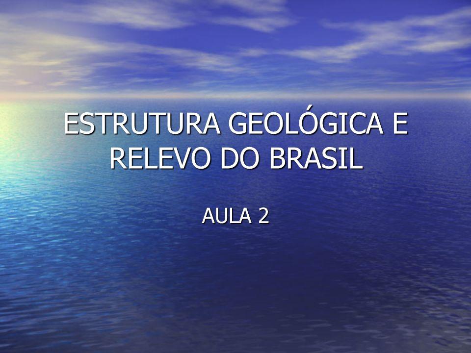 ESTRUTURA GEOLÓGICA E RELEVO DO BRASIL