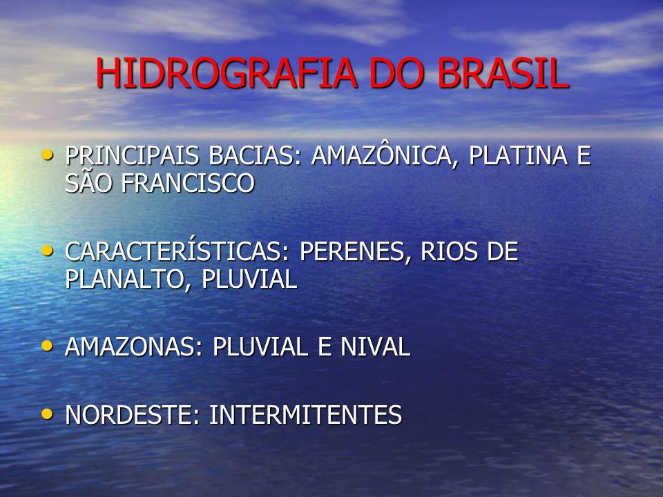 HIDROGRAFIA DO BRASIL PRINCIPAIS BACIAS: AMAZÔNICA, PLATINA E SÃO FRANCISCO. CARACTERÍSTICAS: PERENES, RIOS DE PLANALTO, PLUVIAL.